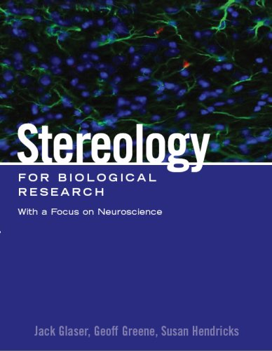 Stereology for Biological Research with a Focus on Neuroscience: Jack Glaser, Geoff Greene, Susan ...