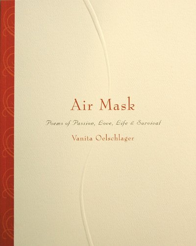 Air Mask: Poems of Passion, Love, Life & Survival: Vanita Oelschlager