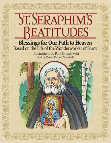 St. Seraphim's Beatitudes: Blessings for Our Path to Heaven - Based on the Life of the ...