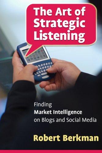 The Art of Strategic Listening: Finding Market Intelligence in Blogs and Social Media: Robert ...