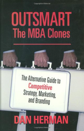 9780978660284: Outsmart the MBA Clones: The Alternative Guide to Competitive Strategy, Marketing and Branding