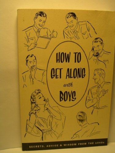9780978664947: How to Get Along with Boys: Secrets, Advice & Wisdom From the 1940's