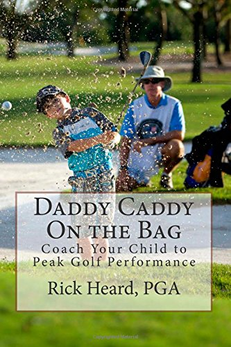 9780978671730: Daddy Caddy On the Bag: Coach Your Child to Peak Golf Performance