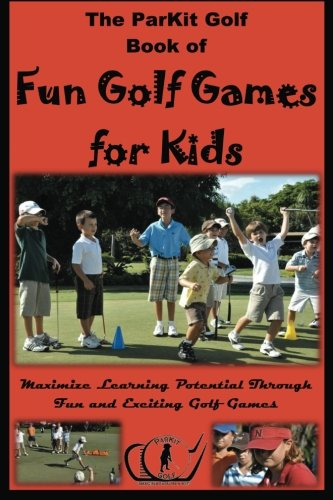 9780978671785: ParKit Book of Fun Golf Games for Kids: Maximize Learning Potential Through Fun and Exciting Golf Games