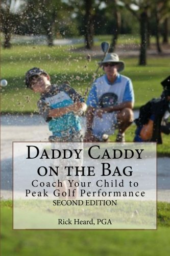 9780978671792: Daddy Caddy on the Bag (Second Edition): Coach Your Child to Peak Golf Performance