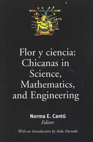 Flor y Ciencia: Chicanas in Science, Mathematics, and Engineering: Norma E. Cantu
