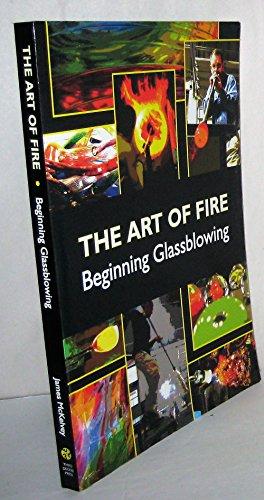 9780978683108: Art of Fire - Beginning Glassblowing