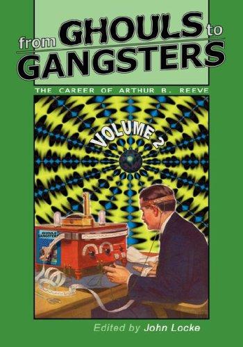 9780978683665: From Ghouls to Gangsters: The Career of Arthur B. Reeve: Vol. 2