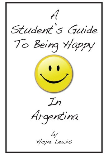 9780978685485: Student's Guide to Being Happy in Argentina, A