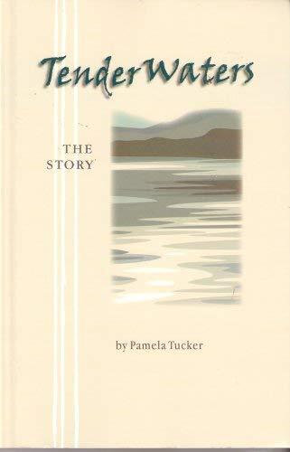 9780978689001: Tender Waters : The Story by Pamela J. Tucker