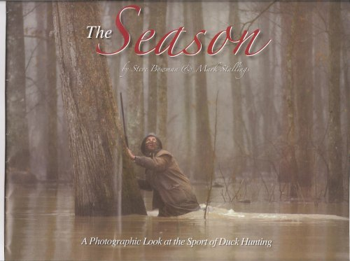 The Season A Photographic Look at the Sport of Duck Hunting: Stallings, Steve Bowman & Mark