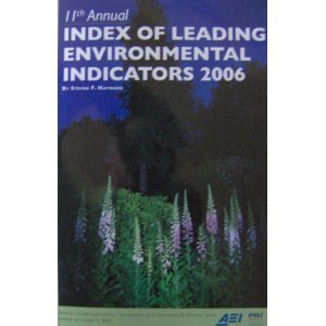 11th Annual Index of Leading Environmental Indicators 2006 (Condensed Edition): Steven F. Hayward