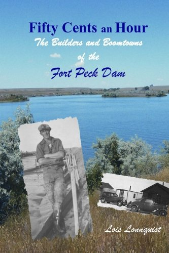 Fifty Cents an Hour the Builders and Boomtowns of the Fort Peck Dam (Montana): Lonnquist, Lois