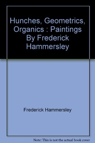 9780978699642: Hunches, Geometrics, Organics : Paintings By Frederick Hammersley