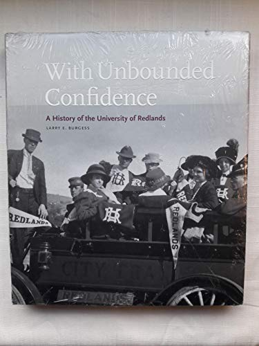 With Unbounded Confidence: A History of the University of Redlands: Larry E. Burgess