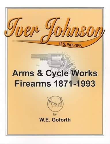 9780978708603: Iver Johnson: Arms & Cycle Works Firearms 1871-1993