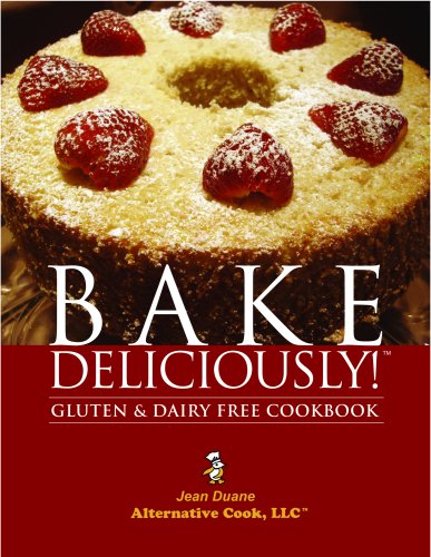 Bake Deliciously! Gluten and Dairy Free Cookbook: Jean Duane