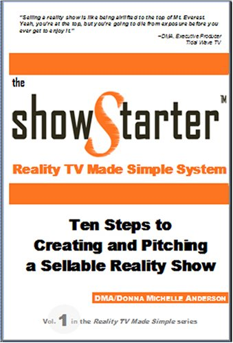 9780978715014: The Show Starter Reality TV Made Simple System: Ten Steps to Creating and Pitching a Sellable Reality Show