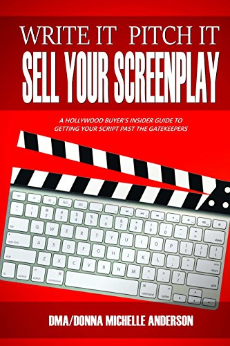 9780978715021: Write It, Pitch It, Sell Your Screenplay: A Hollywood Buyer's Insider Guide to Getting Your Script Past the Gatekeepers