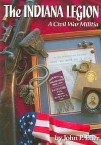 The Indiana Legion: A Civil War Militia: Etter, John P.