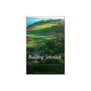 Building Sebonack: Classic Golf By Jack Nicklaus and Tom Doak: Klein, Bradley S. And Haralson, ...