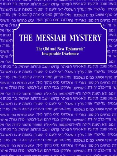 9780978717506: The Messiah Mystery: The Old and New Testaments' Inseparable Disclosure