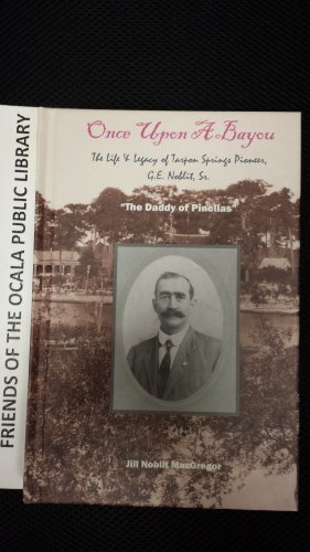 Once Upon a Bayou: The Life and Legacy of Tarpon Springs Pioneer 1862-1953