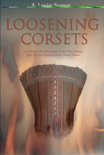 9780978726317: Loosening Corsets: The Heroic Life of Georgia's Feisty Mrs. Felton, First Woman Senator of the United States