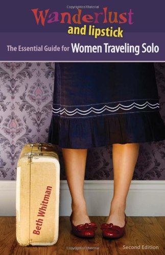 9780978728069: Wanderlust and Lipstick: The Essential Guide for Women Traveling Solo