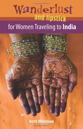 9780978728083: Wanderlust and Lipstick: For Women Traveling to India