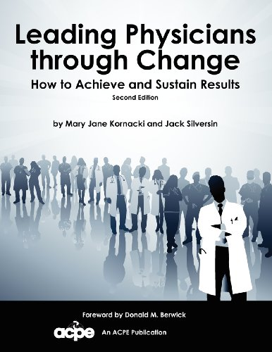 9780978730659: Leading Physicians Through Change: How to Achieve and Sustain Results