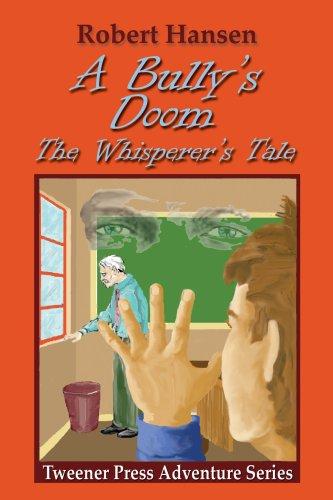 A Bullys Doom (The Whisperers Tale - Tweener Press Adventure Series)