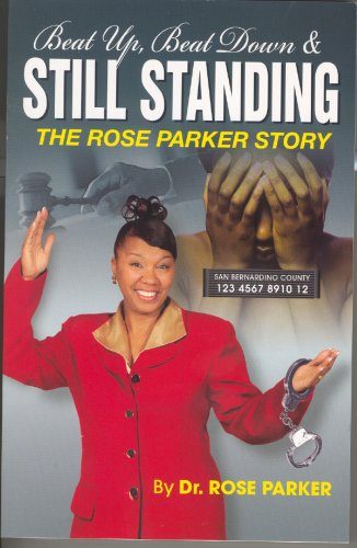 Beat Up, Beat Down and Still Standing: The Rose Parker Story (Diary of a Battered Woman)