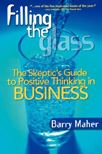 9780978732127: Filling the Glass: The Skeptic's Guide to Positive Thinking in Business