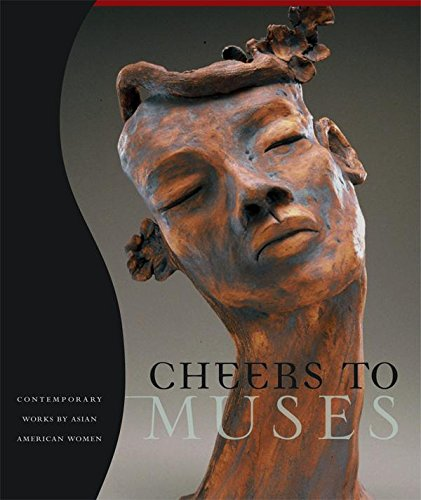 9780978735906: Cheers to Muses : Contemporary Works by Asian American Women