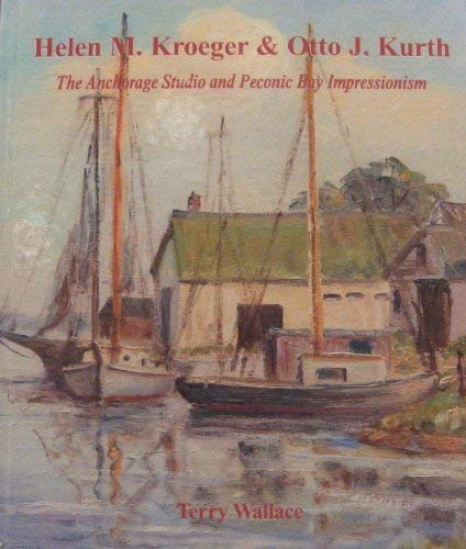 Helen M. Kroeger and Otto J. Kurth; The Anchorage Studio and Peconic Bay Impressionism (Published ...