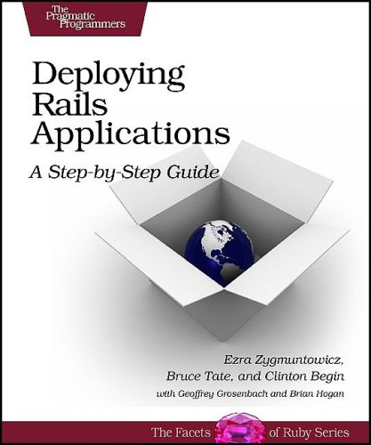 Deploying Rails Applications: A Step-by-Step Guide (Facets of Ruby) (0978739205) by Ezra Zygmuntowicz; Bruce Tate; Clinton Begin