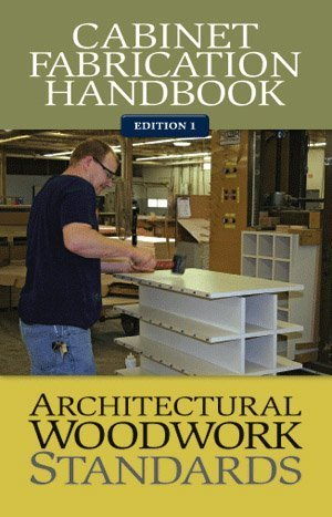 AWS Cabinet Fabrication Handbook: Architectural Woodwork Institute