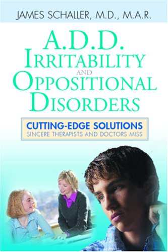 9780978747350: A.D.D., Irritability and Oppositional Disorders: Cutting Edge Solutions Sincere Therapists and Doctors Miss
