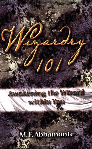 Wizardry 101- Awakening The Wizard Within You: Mary F. Abbamonte