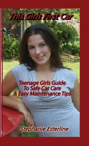 9780978769031: This Girl's First Car: Teenage Girls Guide To Safe Car Care & Easy Maintenance Tips