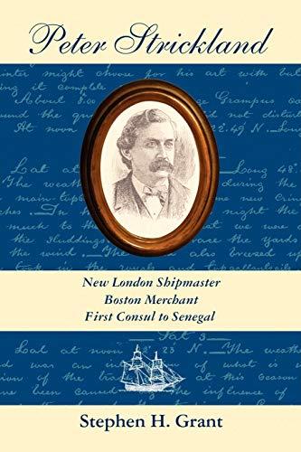 9780978771331: Peter Strickland: New London Shipmaster, Boston Merchant, First Consul to Senegal
