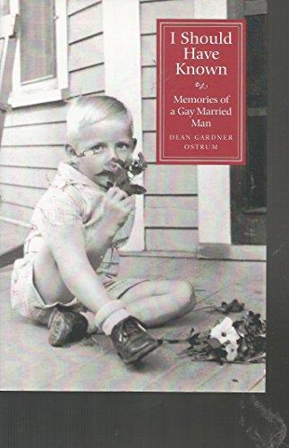 I Should Have Known: Memories of a: Dean Gardner Ostrum