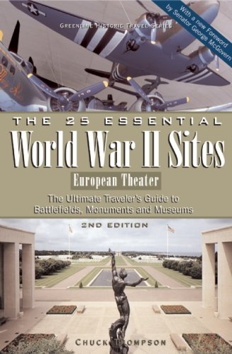 The 25 Essential World War II Sites: European Theater: The Ultimate Traveler's Guide to Battlefields, Monuments, and Museums