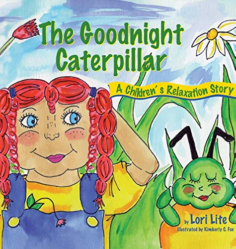 The Goodnight Caterpillar : A Childrens Relaxation: Lori Lite