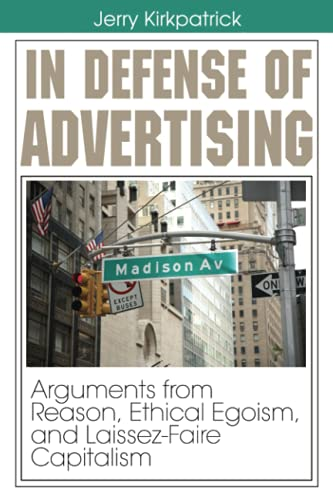 9780978780302: In Defense of Advertising: Arguments from Reason, Ethical Egoism, and Laissez-Faire Capitalism