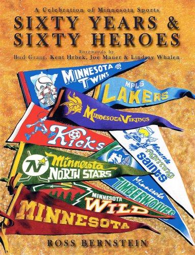 Sixty Years & Sixty Heroes: A Celebration of Minnesota Sports: Bernstein, Ross