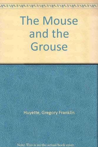 The Mouse and the Grouse: Huyette, Gregory Franklin