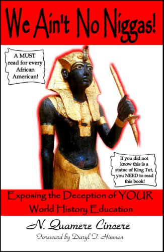 We Ain't No Niggas! Exposing the Deception of YOUR World History Education: N. Quamere Cincere