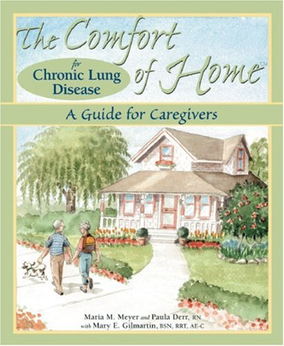 The Comfort of Home for Chronic Lung Disease: A Guide for Caregivers: Meyer, Maria M., Derr, RN ...